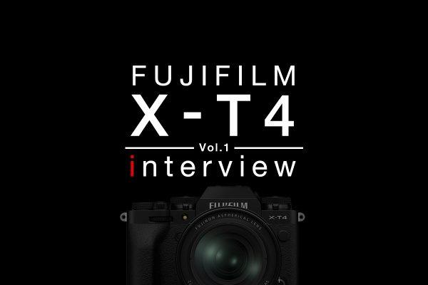 【FUJIFILM】X-T4 インタビュー Vol.1