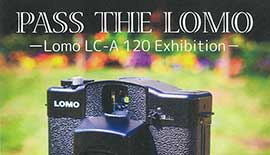 写真展のご案内 〜 『PASS THE LOMO -Lomo LC-A 120 Exhibition- 233写真部』