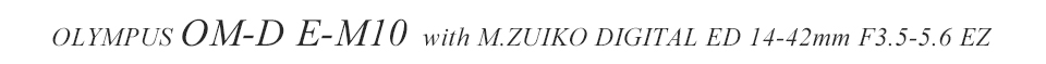 OLYMPUS OM-D E-M10 +M.ZUIKO DIGOTAL ED 14-42mm F3.5-5.6 EZ
