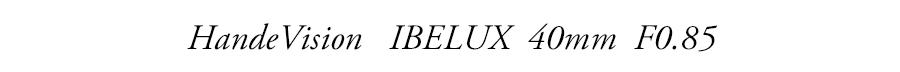 IBELUX 40mm F0.85